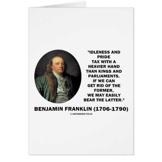 Benjamin Franklin Idleness Pride Tax Heavier Hand Card