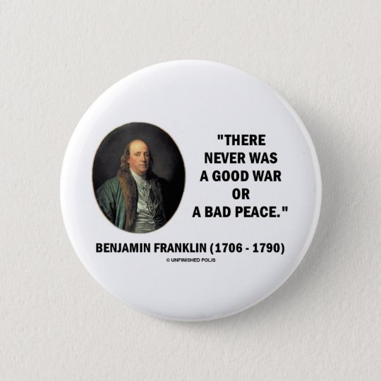 Benjamin Franklin Never Was Good War Or Bad Peace 6 Cm Round Badge