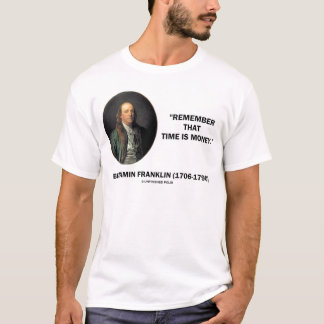 Benjamin Franklin Remember Time Is Money Quote T-Shirt