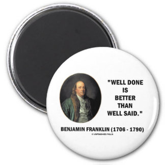 Benjamin Franklin Well Done Better Than Well Said 6 Cm Round Magnet