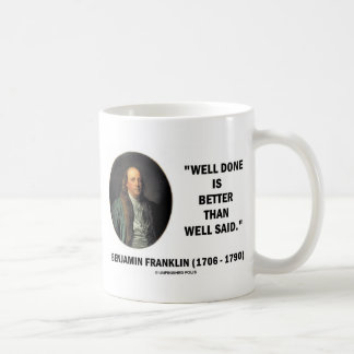 Benjamin Franklin Well Done Better Than Well Said Coffee Mugs