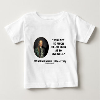 Benjamin Franklin Wish Not So Much Live Long Quote Tshirts
