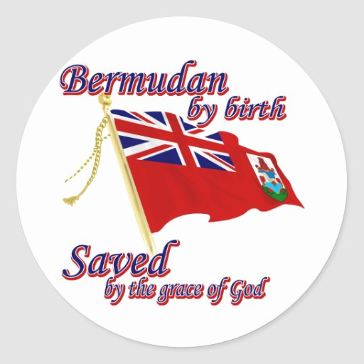 Bermudian by birth saved by the grace of God Round Sticker