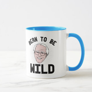 Bern to be Wild --- Bernie Sanders for President - Mug