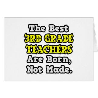 Best 3rd Grade Teachers Are Born, Not Made Cards