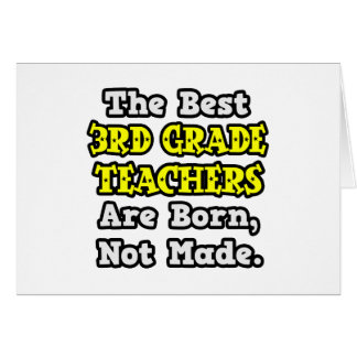 Best 3rd Grade Teachers Are Born, Not Made Greeting Card