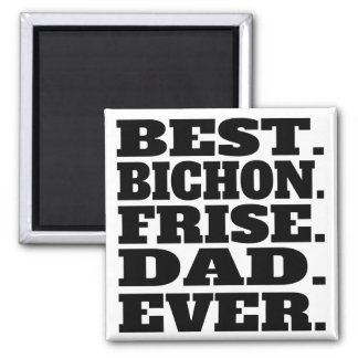 Best Bichon Frise Dad Ever Magnet