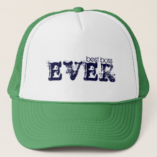 best boss, EVER Trucker Hat
