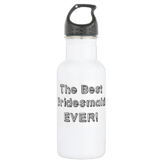 Best Bridesmaid Ever! Water Bottle