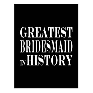 Best Bridesmaids Greatest Bridesmaid in History Post Card