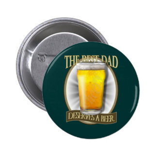 Best Dad Deserves A Beer 6 Cm Round Badge