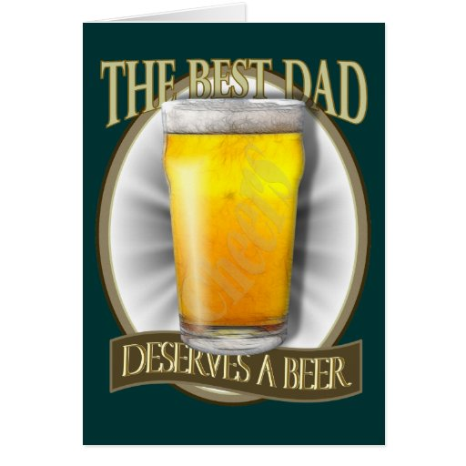 Best Dad Deserves A Beer Greeting Cards