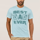Best Dad Ever Father's Day / Birthday T-Shirt