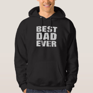 Best Dad Ever - Father's Day Gift Hooded Sweatshirt