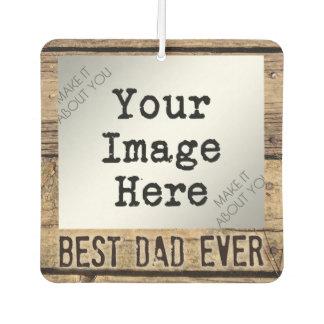 Best Dad Ever in Rustic Wood-Framed Photo Car Air Freshener