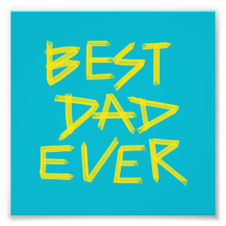 Best Dad Ever Neon Yellow (Choose Your Own Color) Photo Print