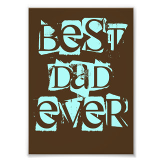 Best Dad Ever wall print 5x7 Photo Art