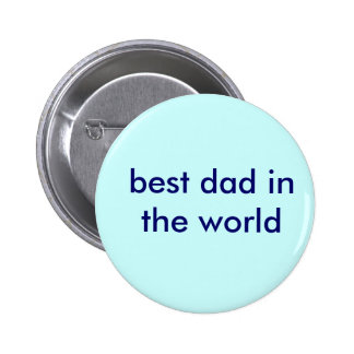 best dad in the world pinback buttons
