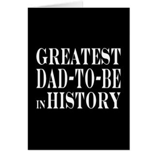 Best Dads to Be Greatest Dad to Be in History Note Card