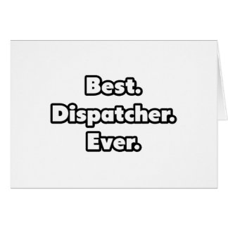 Best. Dispatcher. Ever. Greeting Card