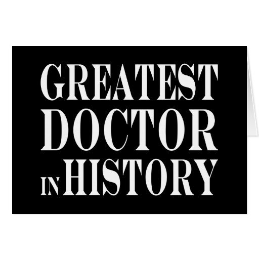 Best Doctors : Greatest Doctor in History Greeting Cards