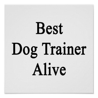 Best Dog Trainer Alive Posters