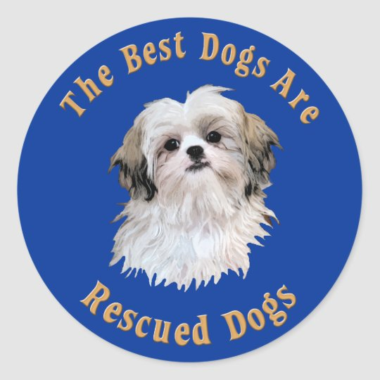 Best Dogs Are Rescued Shih Tzu) Classic Round