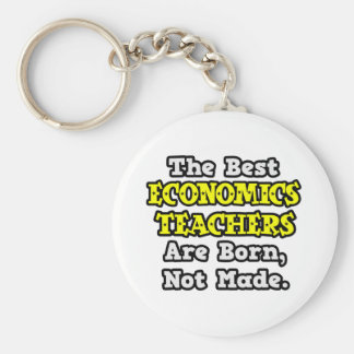 Best Economics Teachers Are Born, Not Made Keychains