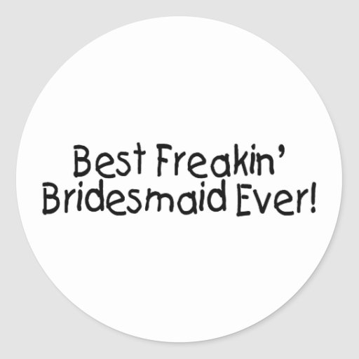 Best Freakin Bridesmaid Ever Wedding Sticker