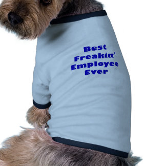 Best Freakin Employee Ever Dog Clothes
