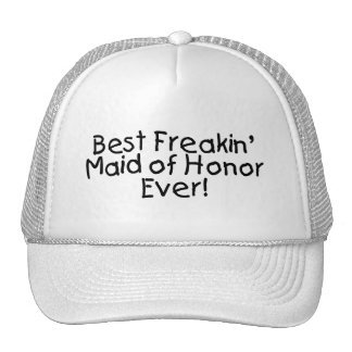 Best Freakin Maid of Honor Ever Hats