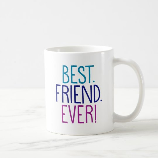 Best. Friend. Ever! Coffee Mug