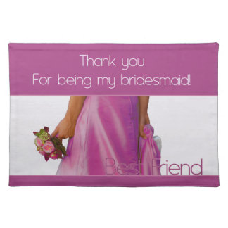 Best Friend   Thank you for being my Bridesmaid Placemat