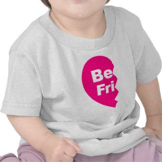 Best Friends, be fru Shirt