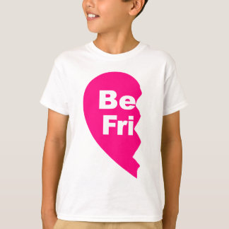 Best Friends, be fru T-Shirt