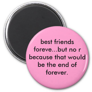 best friends foreve...but no r because that wou... magnet