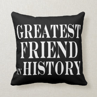 Best Friends Greatest Friend in History Cushion