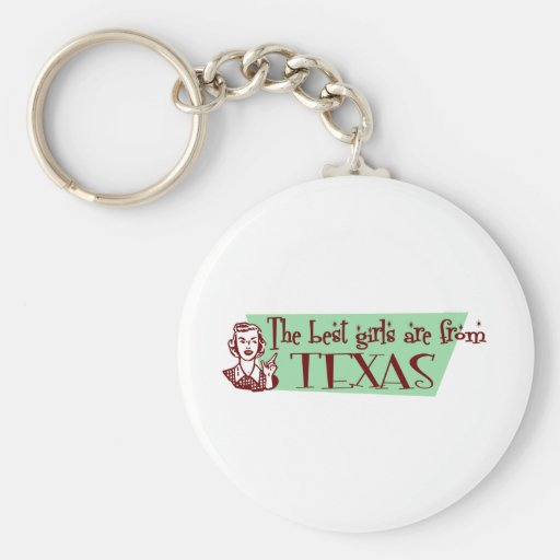 Best Girls are from Texas Key Chains