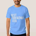 Best Godfather ever Tee Shirts