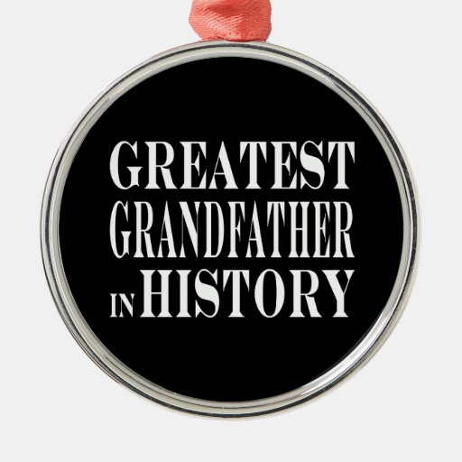 Best Grandfathers Greatest Grandfather in History Christmas Ornament