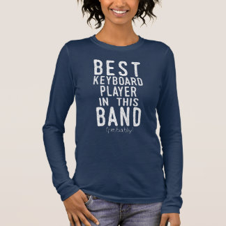 Best Keyboard Player (probably) (wht) Long Sleeve T-Shirt
