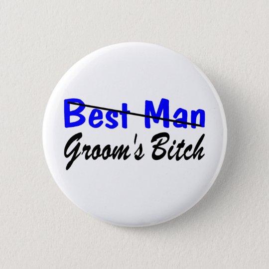 Best Man Grooms Bitch 6 Cm Round Badge