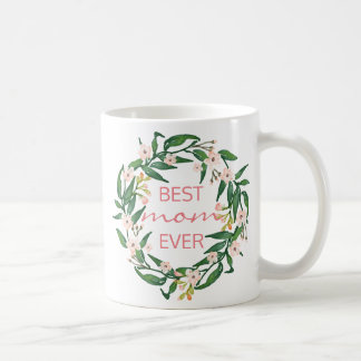 BEST MOM EVER/Mother's Day/Birthday/Floral Wreath4 Coffee Mug