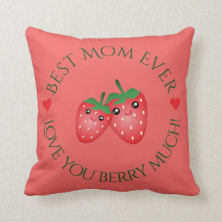Best Mom Ever Mother's Day Love You Berry Much Cushion