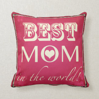 """""""Best Mom in the World"""" Pillow Throw Pillows"""