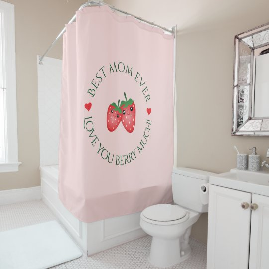 Best Mum Ever Mother's Day Love You Berry Much Shower Curtain