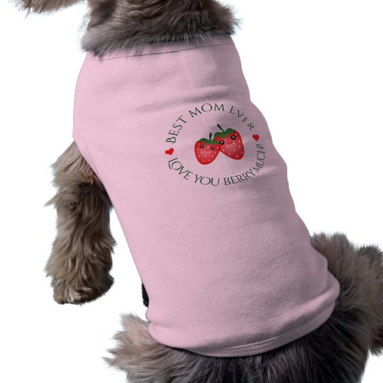 Best Mum Ever Mother's Day Love You Berry Much Sleeveless Dog Shirt