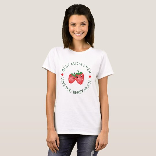 Best Mum Ever Mother's Day Love You Berry Much T-Shirt
