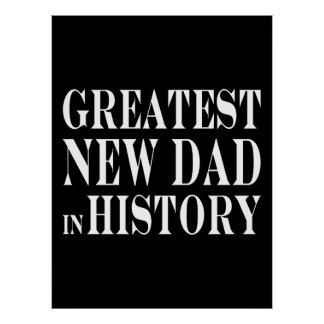 Best New Dads Greatest New Dad in History Print