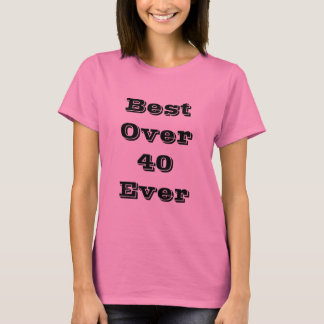 Best Over 40 Ever Shirts